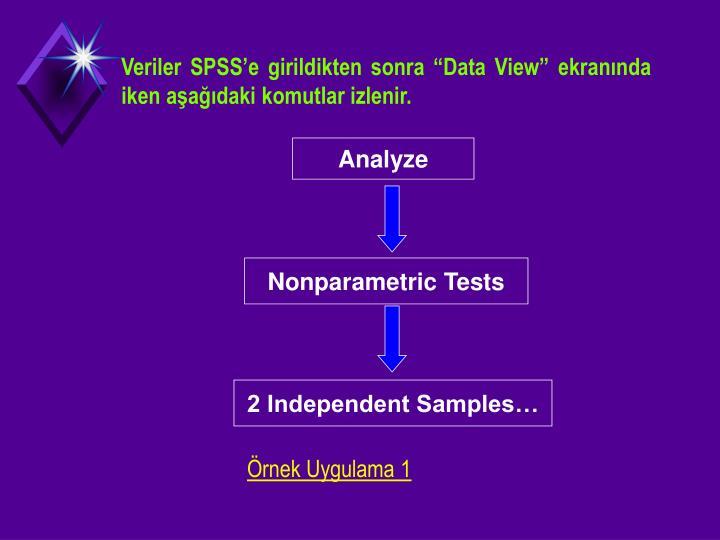 Veriler SPSSe girildikten sonra Data View ekrannda iken aadaki komutlar izlenir.