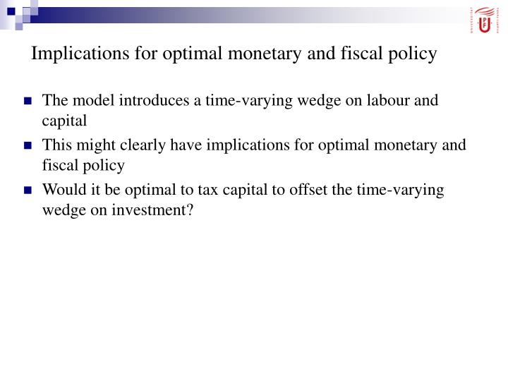 Implications for optimal monetary and fiscal policy