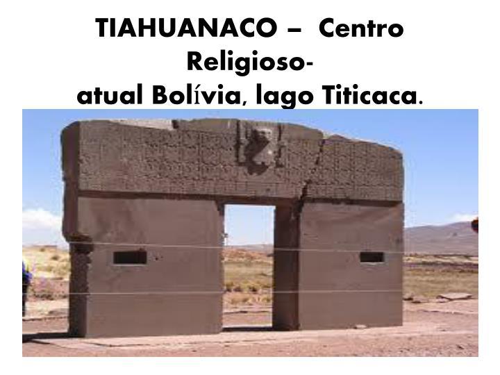 TIAHUANACO –  Centro Religioso-