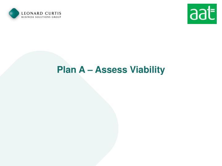 Plan A – Assess Viability