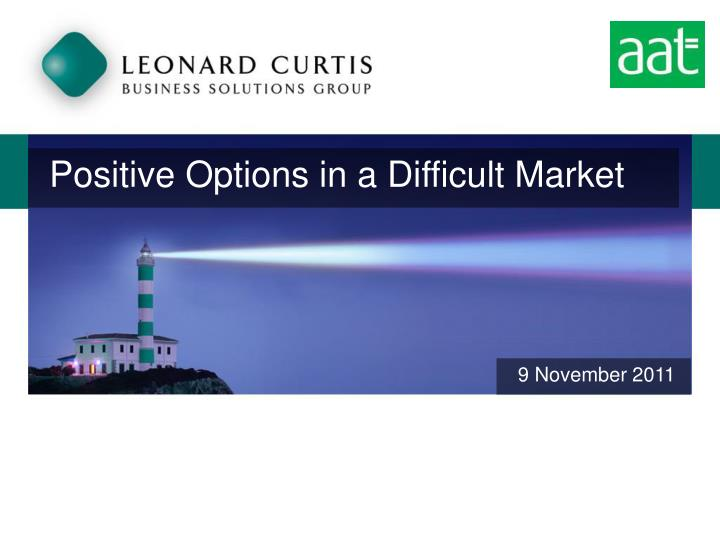 Positive options in a difficult market