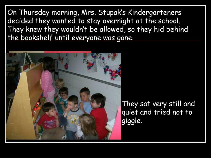 On Thursday morning, Mrs. Stupak's Kindergarteners