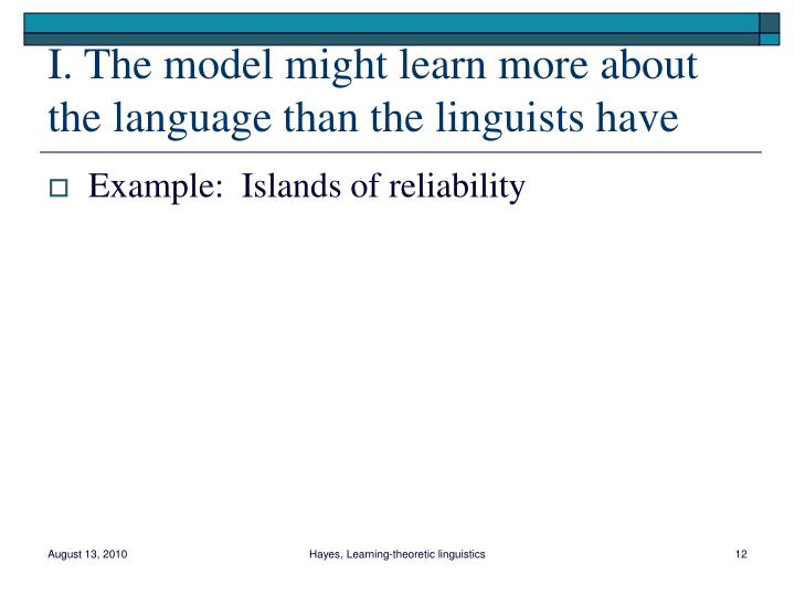 I. The model might learn more about the language than the linguists have