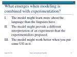 what emerges when modeling is combined with experimentation