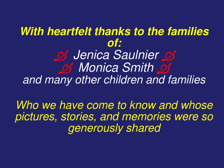 With heartfelt thanks to the families of:
