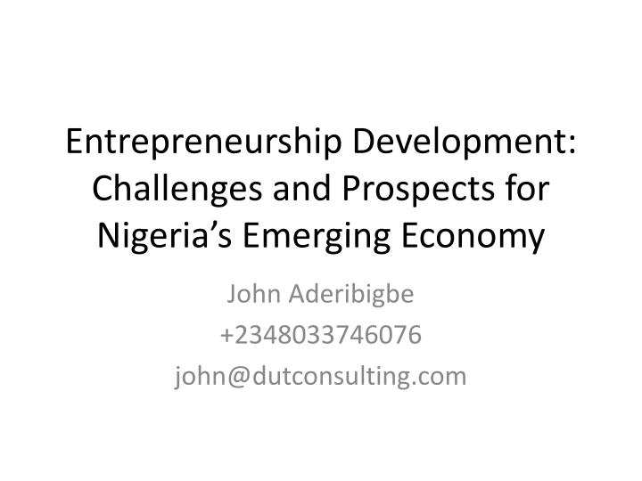 Entrepreneurship development challenges and prospects for nigeria s emerging economy