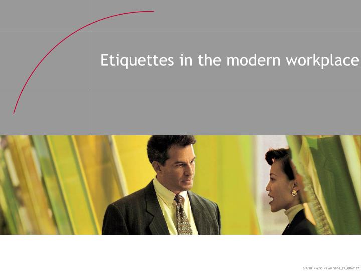 Etiquettes in the modern workplace