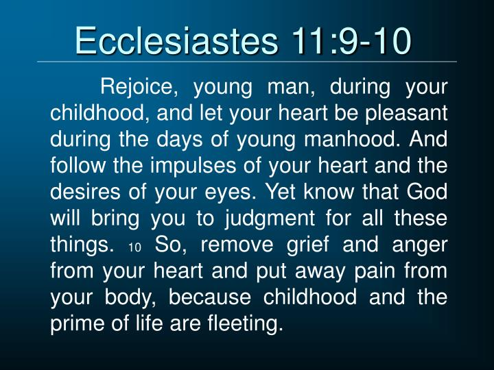 Ecclesiastes 11:9-10