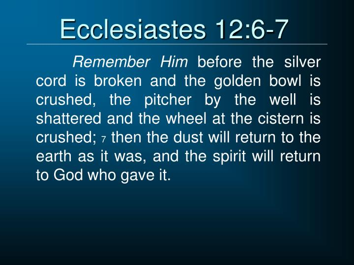 Ecclesiastes 12:6-7
