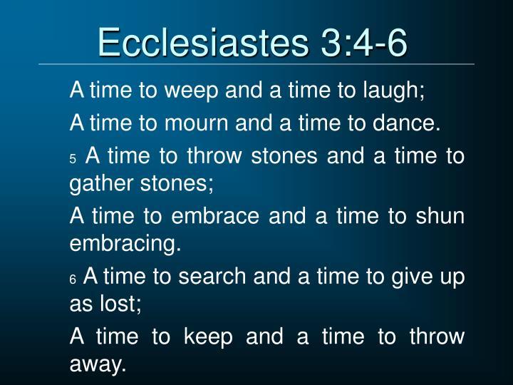 Ecclesiastes 3:4-6