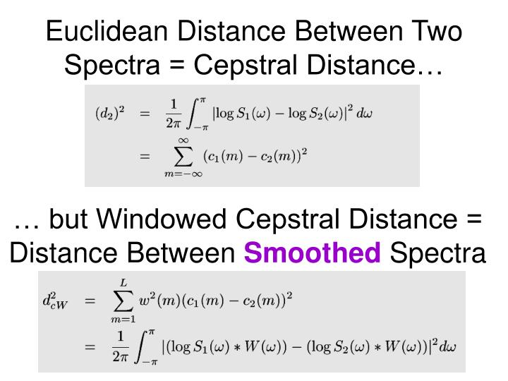Euclidean Distance Between Two Spectra = Cepstral Distance…