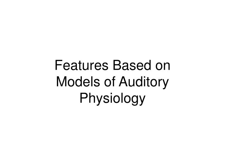 Features Based on Models of Auditory Physiology