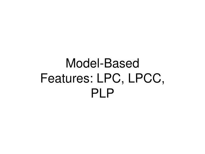 Model-Based Features: LPC, LPCC, PLP