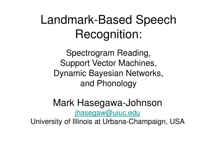 Landmark-Based Speech Recognition: