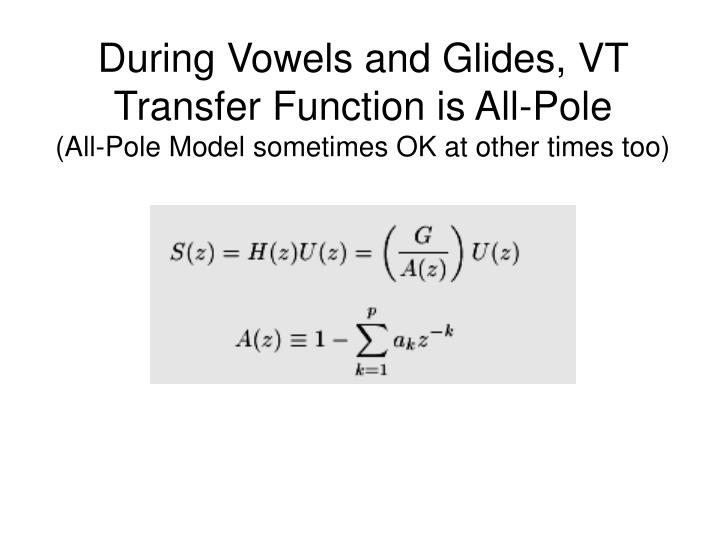 During Vowels and Glides, VT Transfer Function is All-Pole