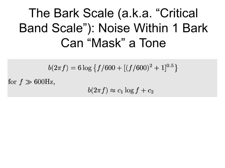 "The Bark Scale (a.k.a. ""Critical Band Scale""): Noise Within 1 Bark Can ""Mask"" a Tone"