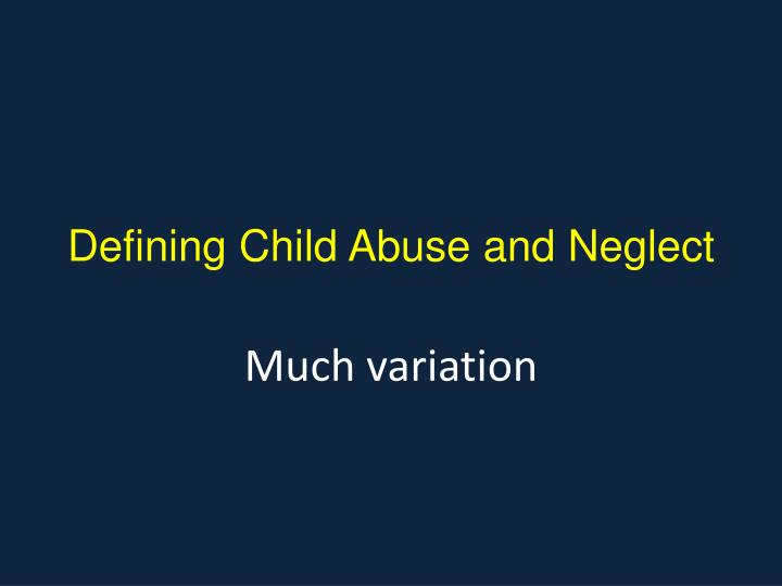 Defining Child Abuse and Neglect