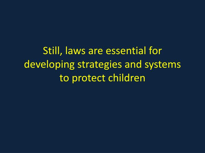 Still, laws are essential for developing strategies and systems
