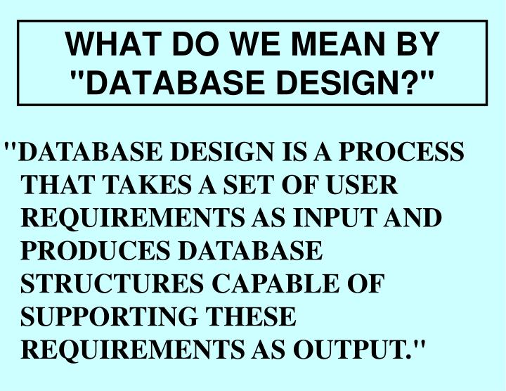 "WHAT DO WE MEAN BY ""DATABASE DESIGN?"""
