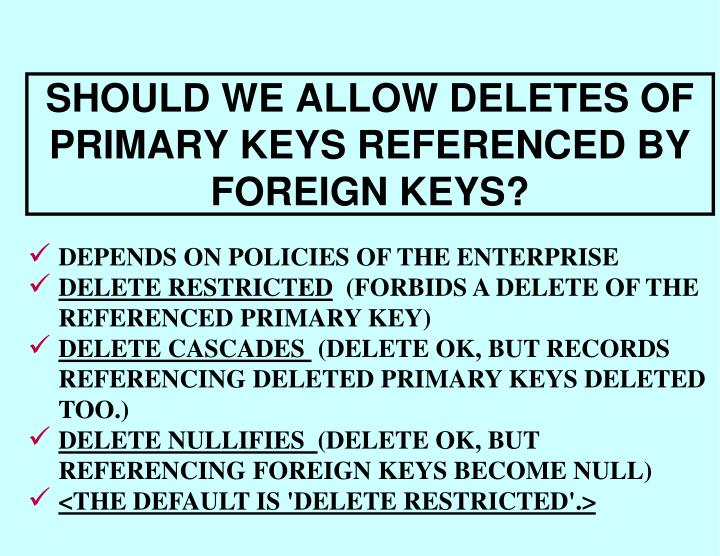 SHOULD WE ALLOW DELETES OF PRIMARY KEYS REFERENCED BY FOREIGN KEYS?