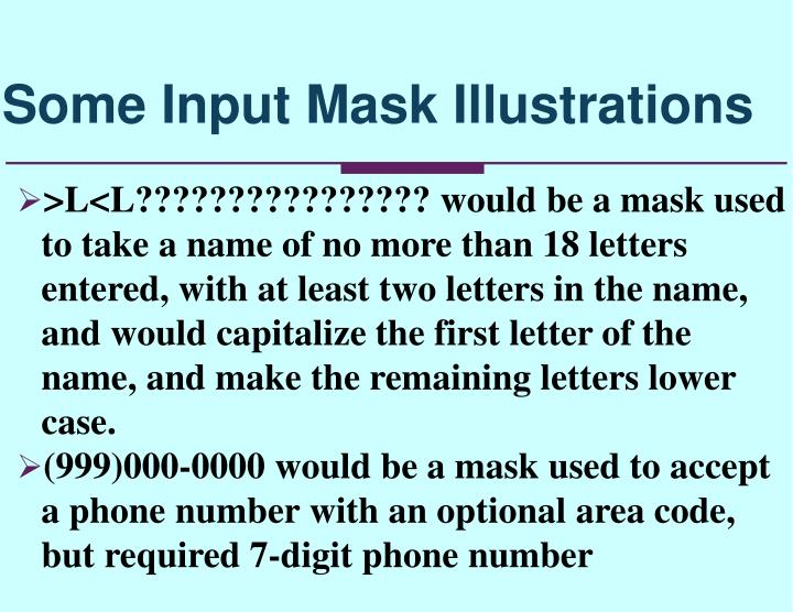 >L<L???????????????? would be a mask used to take a name of no more than 18 letters entered, with at least two letters in the name, and would capitalize the first letter of the name, and make the remaining letters lower case.