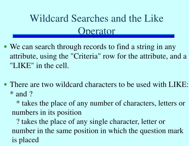 Wildcard Searches and the Like
