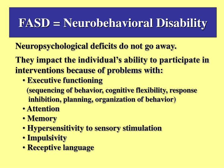 FASD = Neurobehavioral Disability