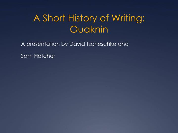 A short history of writing ouaknin