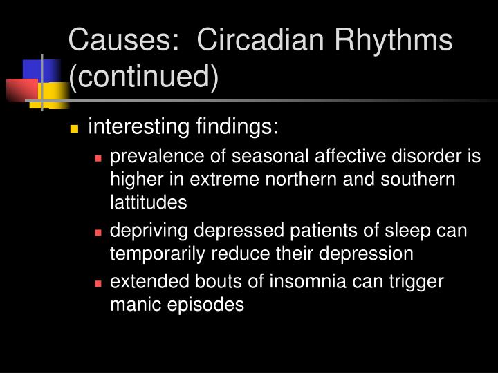 Causes:  Circadian Rhythms (continued)