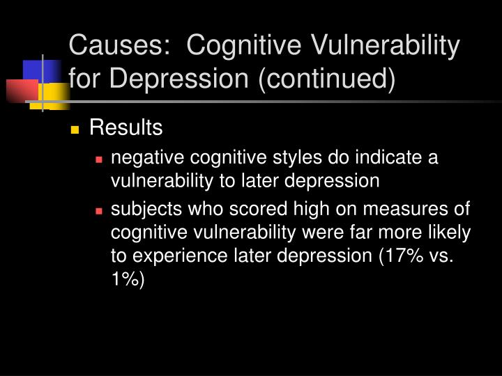 Causes:  Cognitive Vulnerability for Depression (continued)