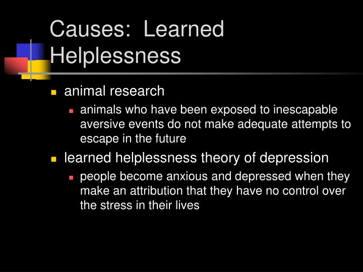 Causes:  Learned Helplessness