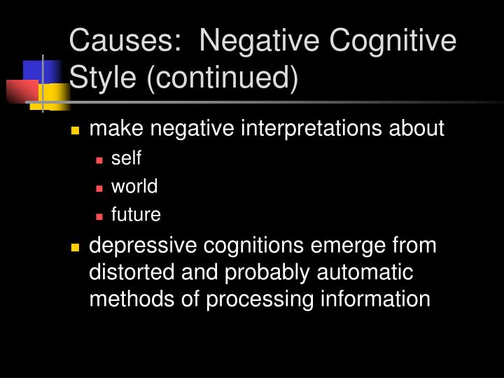 Causes:  Negative Cognitive Style (continued)