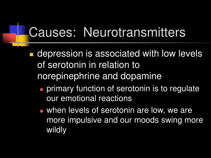 Causes:  Neurotransmitters