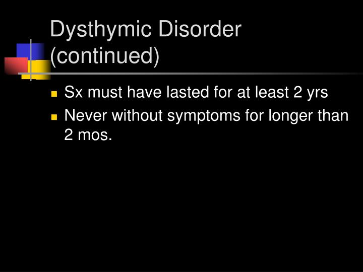 Dysthymic Disorder (continued)