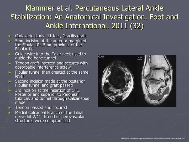 Klammer et al. Percutaneous Lateral Ankle Stabilization: An Anatomical Investigation. Foot and Ankle International. 2011 (32)