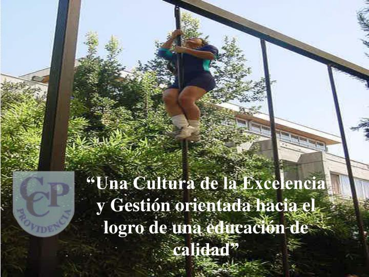 """""""Una Cultura de la Excelencia y Gestión orientada hacia el logro de una educación de calidad"""""""