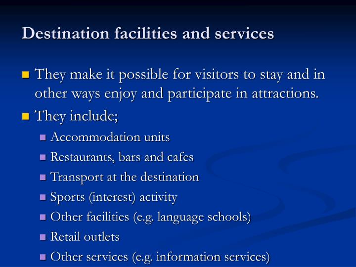 Destination facilities and services