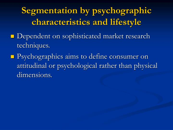 Segmentation by psychographic characteristics and lifestyle