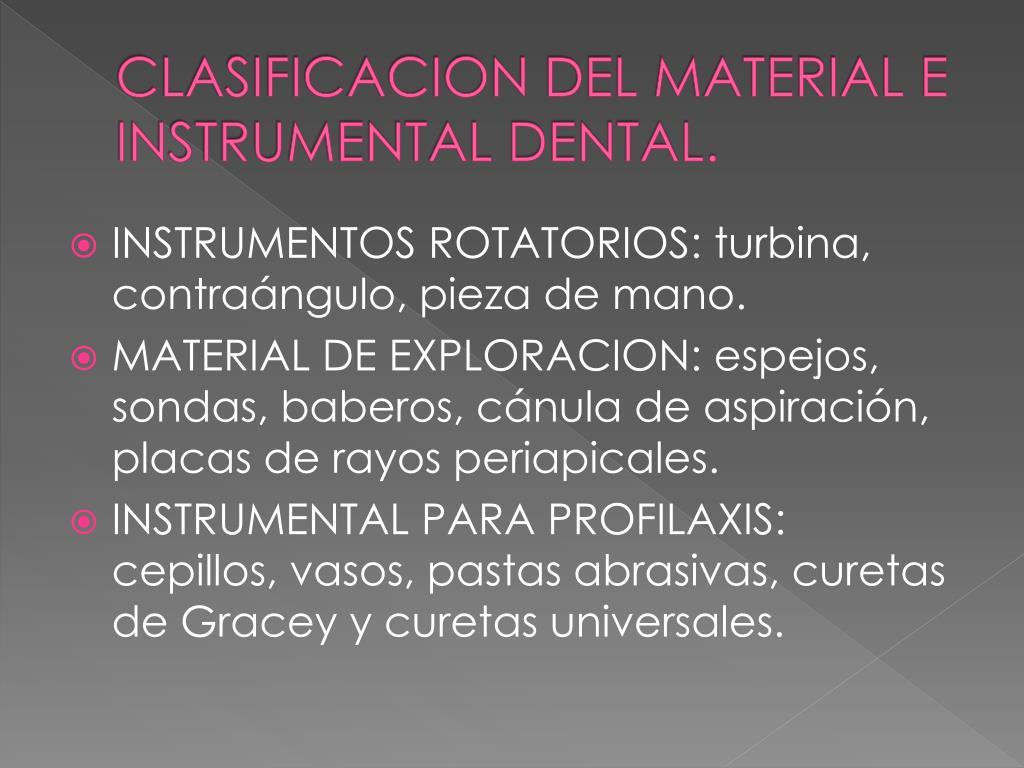 CLASIFICACION DEL MATERIAL E INSTRUMENTAL DENTAL.