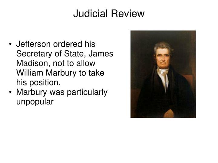 Jefferson ordered his Secretary of State, James Madison, not to allow William Marbury to take his position.