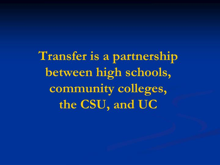 Transfer is a partnership between high schools, community colleges,