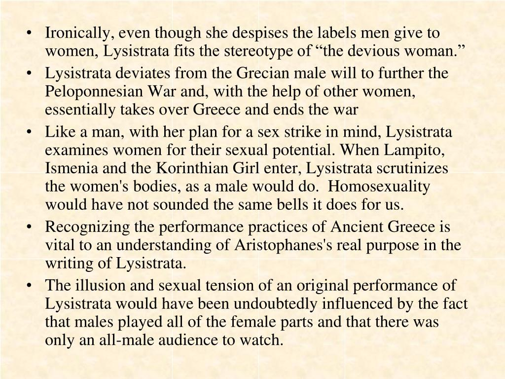 "Ironically, even though she despises the labels men give to women, Lysistrata fits the stereotype of ""the devious woman."""