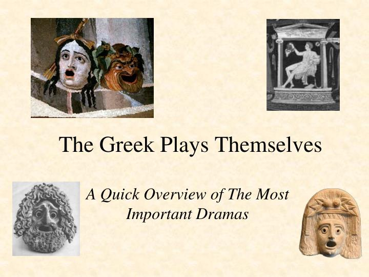 The greek plays themselves