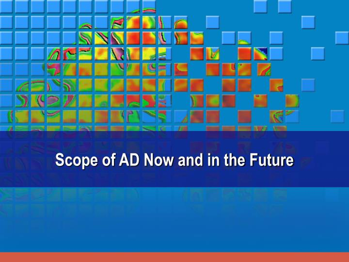 Scope of AD Now and in the Future