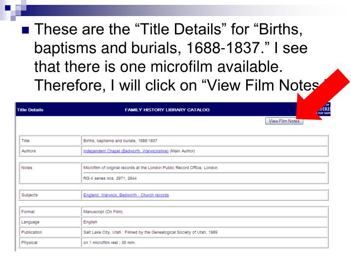 "These are the ""Title Details"" for ""Births, baptisms and burials, 1688-1837."" I see that there is one microfilm available.  Therefore, I will click on ""View Film Notes."""