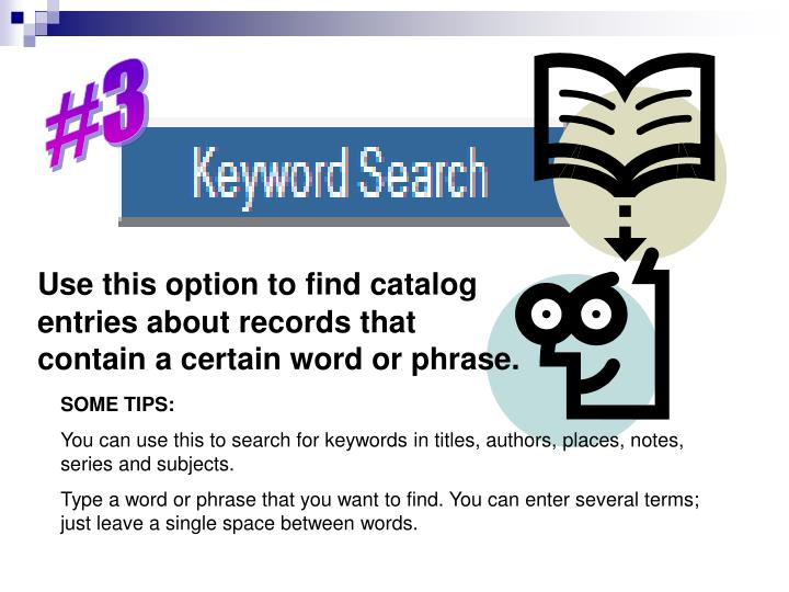 Use this option to find catalog entries about records that contain a certain word or phrase.