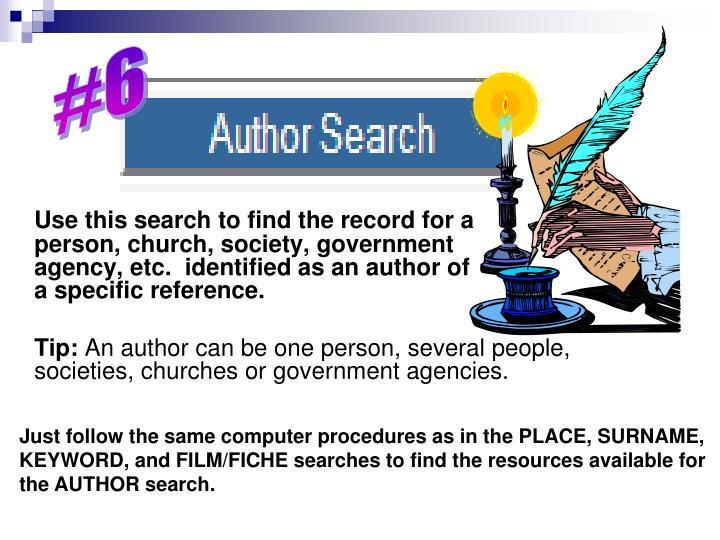 Use this search to find the record for a     person, church, society, government       agency, etc.  identified as an author of                 a specific reference.