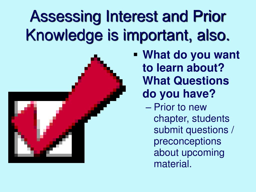Assessing Interest and Prior Knowledge is important, also.