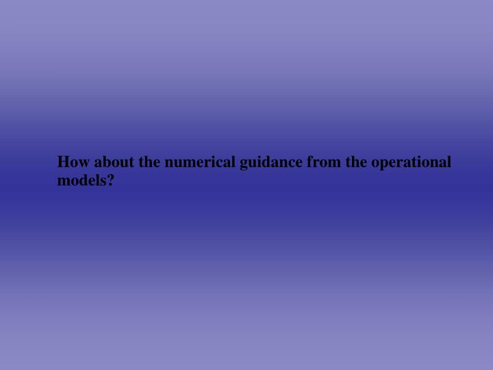 How about the numerical guidance from the operational models?