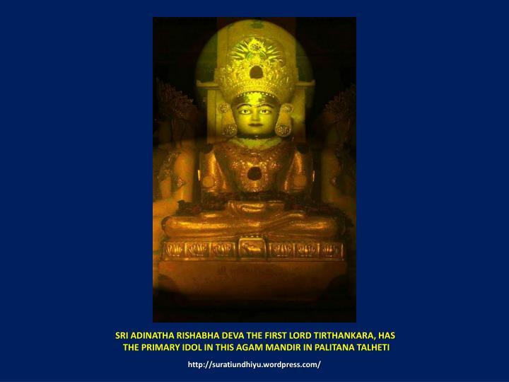 SRI ADINATHA RISHABHADEVA THE FIRST LORD TIRTHANKARA, HAS